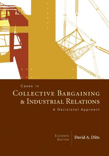Cases in Collective Bargaining and Industrial Relations A Decisional Approach 11th 2007 edition cover