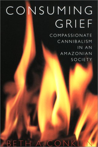 Consuming Grief Compassionate Cannibalism in an Amazonian Society  2001 edition cover