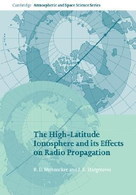 High-Latitude Ionosphere and Its Effects on Radio Propagation  N/A 9780521041362 Front Cover