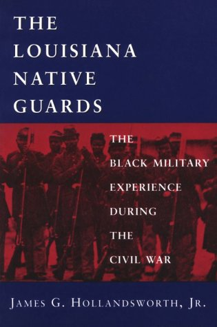 Louisiana Native Guards The Black Military Experience During the Civil War N/A edition cover
