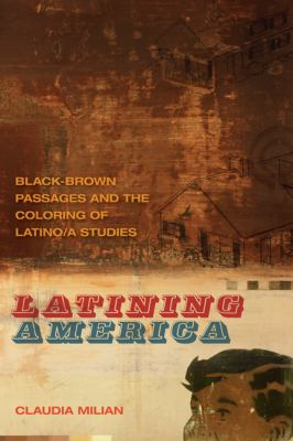 Latining America Black-Brown Passages and the Coloring of Latino/a Studies  2013 edition cover
