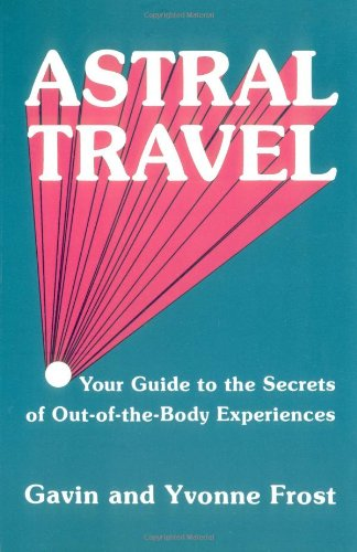 Astral Travel Your Guide to the Secrets of Out-of-the-Body Experiences Reprint 9780877283362 Front Cover