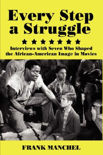 Every step a Struggle Interviews with Seven Who Shaped the African-American Image in Movies  2007 9780978771362 Front Cover