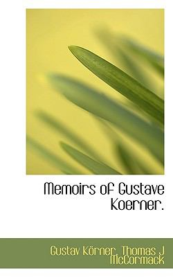 Memoirs of Gustave Koerner  N/A 9781116565362 Front Cover