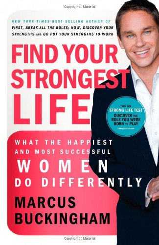Find Your Strongest Life What the Happiest and Most Successful Women Do Differently  2009 9781400202362 Front Cover