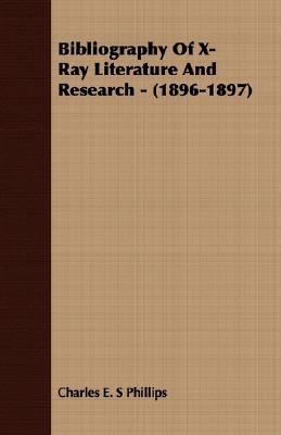 Bibliography of X-ray Literature and Research, 1896-1897:   2007 9781406721362 Front Cover