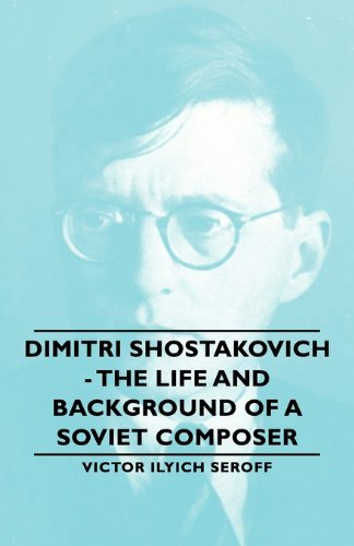 Dimitri Shostakovich - the Life and Background of A Soviet Composer  2007 9781406763362 Front Cover