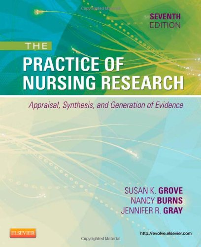 Practice of Nursing Research Appraisal, Synthesis, and Generation of Evidence 7th 2013 9781455707362 Front Cover
