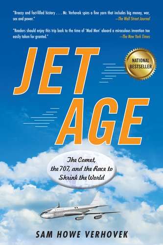 Jet Age The Comet, the 707, and the Race to Shrink the World  2011 9781583334362 Front Cover