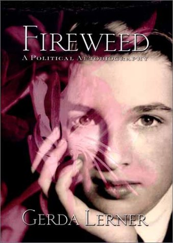 Fireweed A Political Autobiography  2003 9781592132362 Front Cover