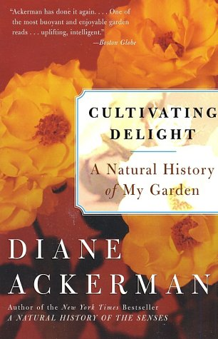 Cultivating Delight A Natural History of My Garden  2002 9780060505363 Front Cover