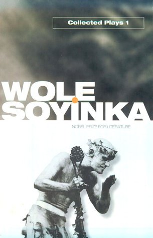 Collected Plays - Wole Soyinka A Dance of the Forests; The Swamp Dwellers ; The Strong Breed; the Road; The Bacchae of Euripides  1996 edition cover