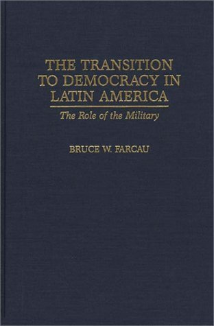 Transition to Democracy in Latin America The Role of the Military  1996 9780275956363 Front Cover