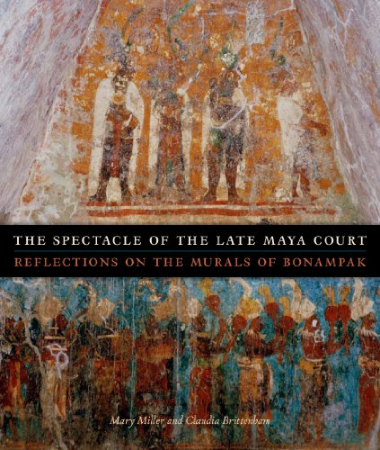 Spectacle of the Late Maya Court Reflections on the Murals of Bonampak  2013 edition cover