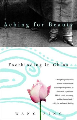 Aching for Beauty Footbinding in China  2002 (Reprint) edition cover