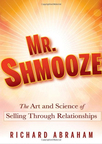 Mr. Shmooze The Art and Science of Selling Through Relationships  2010 edition cover