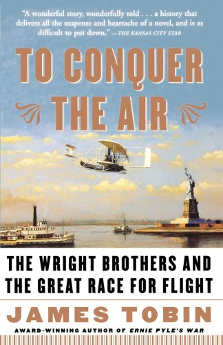 To Conquer the Air The Wright Brothers and the Great Race for Flight  2004 (Reprint) edition cover