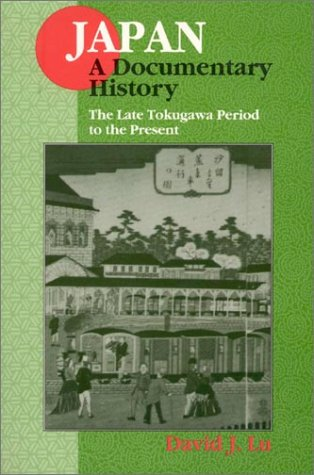 Japan : A Documentary History The Late Tokugawa Period to the Present  1997 9780765600363 Front Cover