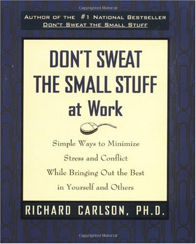 Don't Sweat the Small Stuff at Work Simple Ways to Minimize Stress and Conflict While Bringing Out the Best in Yourself and Others  1998 edition cover