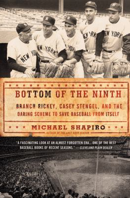 Bottom of the Ninth Branch Rickey, Casey Stengel, and the Daring Scheme to Save Baseball from Itself N/A edition cover