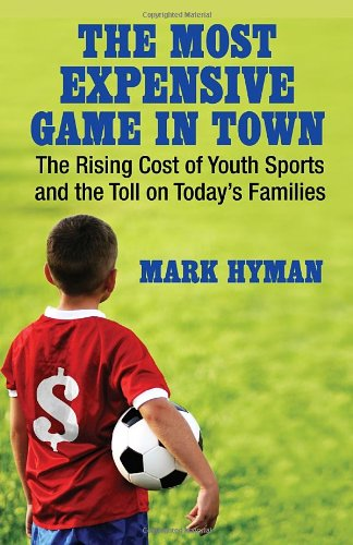 Most Expensive Game in Town The Rising Cost of Youth Sports and the Toll on Today's Families  2012 9780807001363 Front Cover