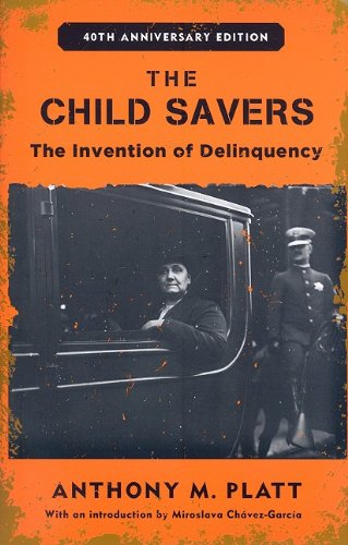 Child Savers The Invention of Delinquency 40th 2009 edition cover