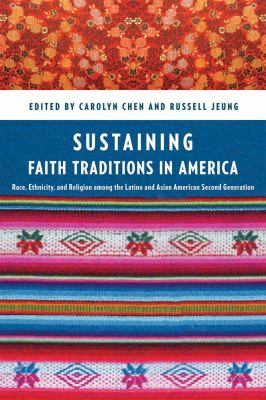 Sustaining Faith Traditions Race, Ethnicity, and Religion among the Latino and Asian American Second Generation  2012 edition cover