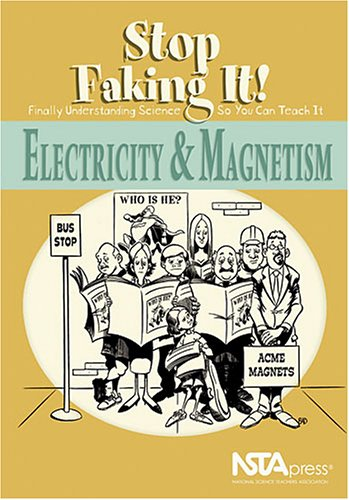 Electricity and Magnetism Stop Faking It! Finally Understanding Science So You Can Teach It  2005 edition cover