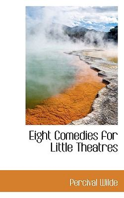 Eight Comedies for Little Theatres  N/A 9781113697363 Front Cover