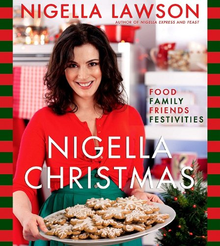 Nigella Christmas Food Family Friends Festivities  2009 9781401323363 Front Cover