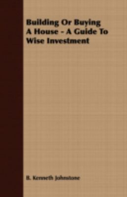 Building or Buying a House: A Guide to Wise Investment  2007 9781406779363 Front Cover