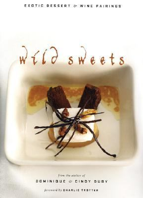 Wild Sweets Exotic Dessert and Wine Pairings  2006 9781552858363 Front Cover