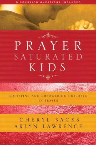 Prayer Saturated Kids Equipping and Empowering Children in Prayer  2007 edition cover