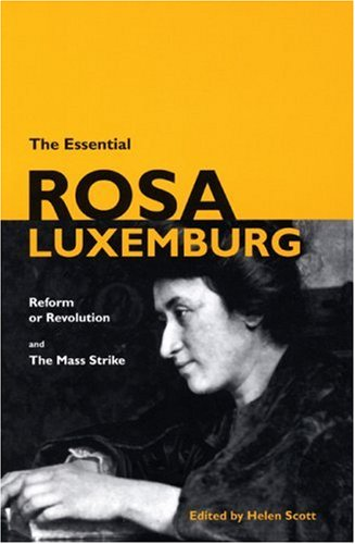 Essential Rosa Luxemburg Reform or Revolution and the Mass Strike  2007 edition cover
