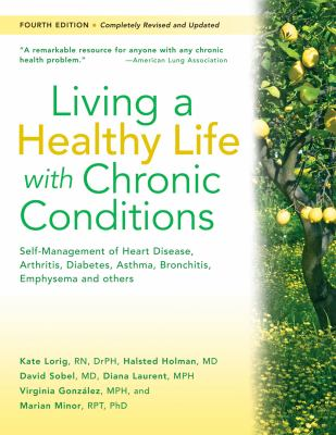 Living a Healthy Life with Chronic Conditions Self-Management of Heart Disease, Arthritis, Diabetes, Asthma, Bronchitis, Emphysema and Others 4th edition cover
