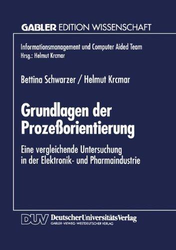 Grundlagen Der Prozessorientierung: Eine Vergleichende Untersuchung in Der Elektronik- Und Pharmaindustrie  1995 9783824461363 Front Cover