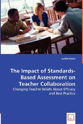 The Impact of Standards-Based Assessment on Teacher Collaboration:   2008 9783836482363 Front Cover