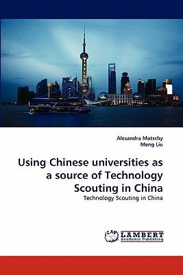 Using Chinese Universities As a Source of Technology Scouting in Chin  N/A 9783843354363 Front Cover