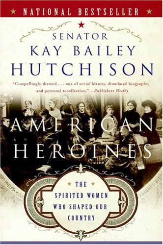 American Heroines The Spirited Women Who Shaped Our Country  2006 9780060566364 Front Cover