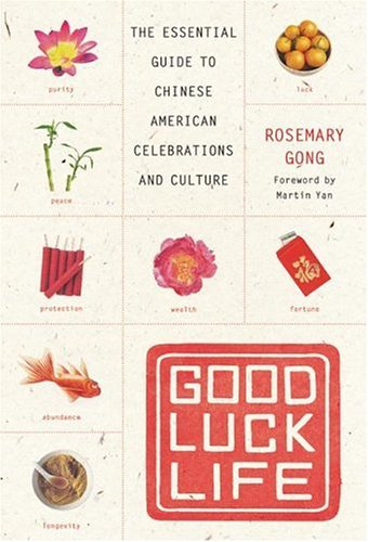 Good Luck Life The Essential Guide to Chinese American Celebrations and Culture  2005 9780060735364 Front Cover