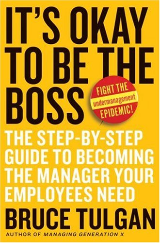 It's Okay to Be the Boss The Step-by-Step Guide to Becoming the Manager Your Employees Need  2009 edition cover