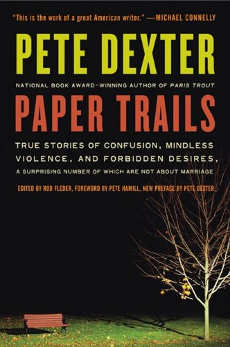 Paper Trails True Stories of Confusion, Mindless Violence, and Forbidden Desires, a Surprising Number of Which Are Not about Marriage N/A edition cover