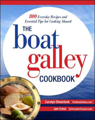 Boat Galley Cookbook 800 Everyday Recipes and Essential Tips for Cooking Aboard  2013 edition cover