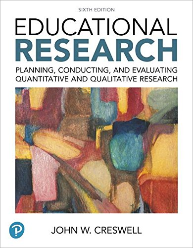 Educational Research Planning, Conducting, and Evaluating Quantitative and Qualitative Research 6th 2019 9780134519364 Front Cover