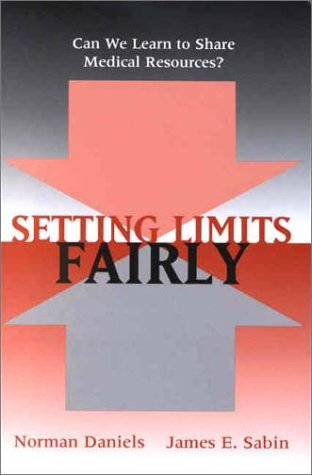 Setting Limits Fairly Can We Learn to Share Medical Resources?  2002 9780195149364 Front Cover