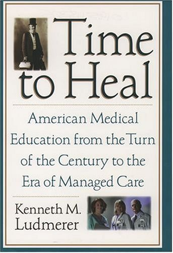 Time to Heal American Medical Education from the Turn of the Century to the Era of Managed Care  2005 9780195181364 Front Cover