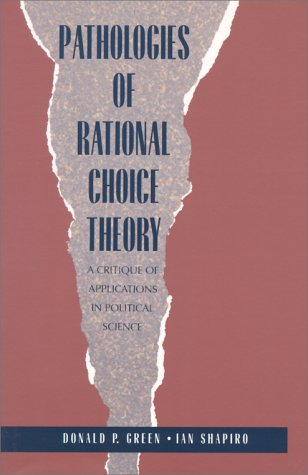 Pathologies of Rational Choice Theory A Critique of Applications in Political Science  1994 edition cover