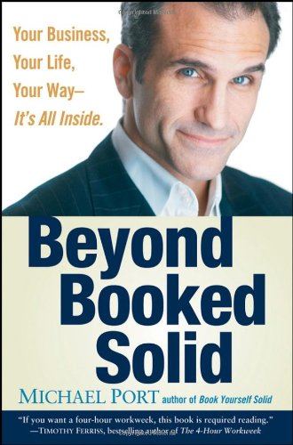Beyond Booked Solid Your Business, Your Life, Your Way - It's All Inside  2008 edition cover