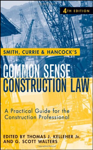 Smith, Currie and Hancock's Common Sense Construction Law A Practical Guide for the Construction Professional 4th 2009 9780470231364 Front Cover