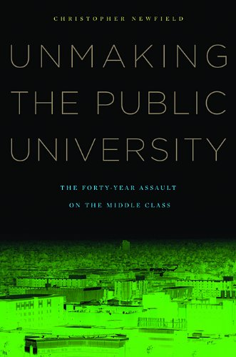 Unmaking the Public University The Forty-Year Assault on the Middle Class  2008 edition cover